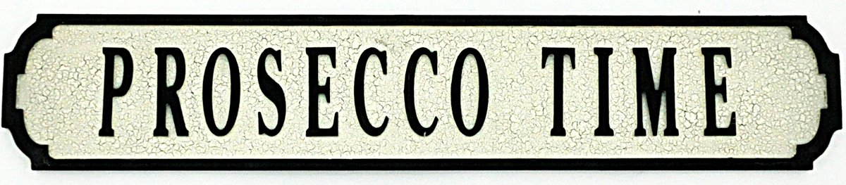 Prosecco Time Street Sign 80cmx15cmx1.5cm